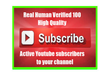 Real Permanent & Active Human verified 100 + Youtube subscribers to your channel only.