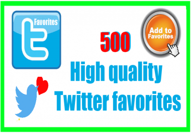 add 500 High quality Twitter favorites