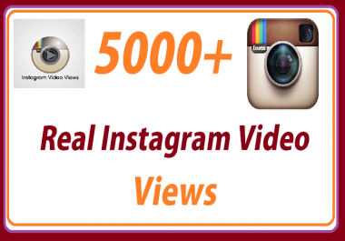 add 5000 Real Instagram Video Views within 4 hours
