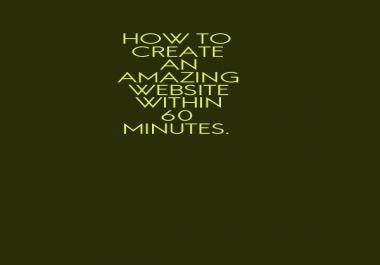 PROVIDE YOU AMAZING EBOOK!!! ON HOW TO CREATE A WEBSITE IN LESS THAN 60 MINUTES!!!