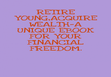 Provide you a POWERFUL EBOOK!!! ON HOW TO RETIRE YOUNG ACQUIRE WEALTH.