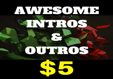 create stunning intros and outros for you