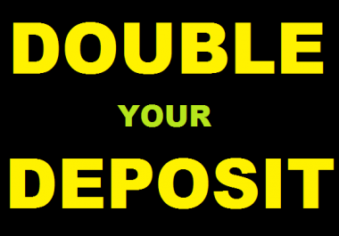 tell How DOUBLE your DEPOSIT