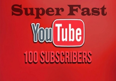 give Super Fast 100 Real YouTube subscribers