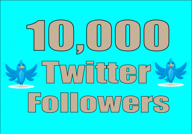 add 10,000+ High Quality Twitter followers OR 1500 USA HQ followers