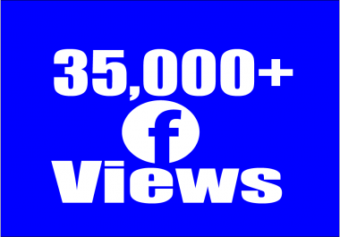 Add Real Fast 35,000 Facebook Video Views