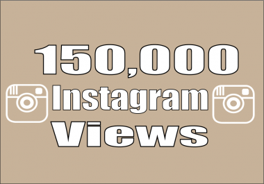 Get Fast 150,000+ Instagram Video Views Real-Instant
