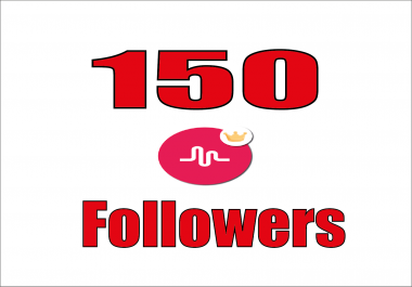 provide you high quality 150 musical.ly followers