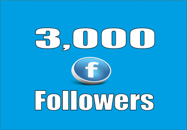 provide real 3,000 Facebook Profile Followers
