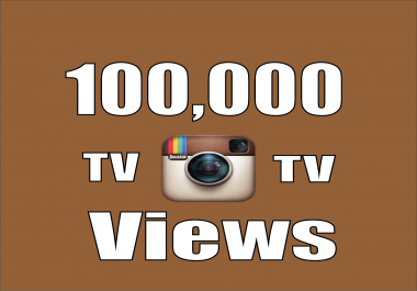 give you 100,000+ Instagram TV OR Video Views