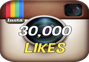 GIVE YOU 30,000 INSTAGRAM LIKES