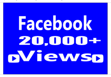 Add Real Fast 20,000 Facebook Video Views