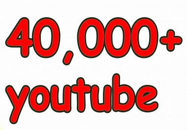 Give You High Quality 40,000+YOU TUBE views