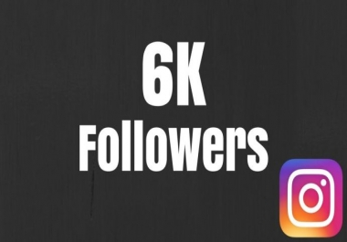 give you 6,000 Instagram Fast Non Drop Followers