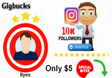 give you 10 000+ HQ Instagram FOLLOWERS ! CHEAP ! 100% SAFE