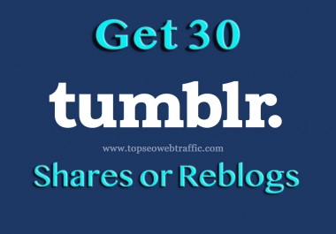 Provide You 30 Tumblr Shares or Reblogs For Your Url