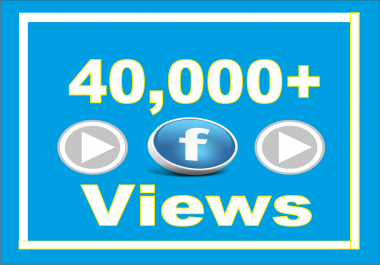 Add Real Fast (40,000) Facebook Video Views