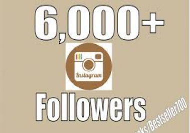 Provide 6,000 Instagram real followers.