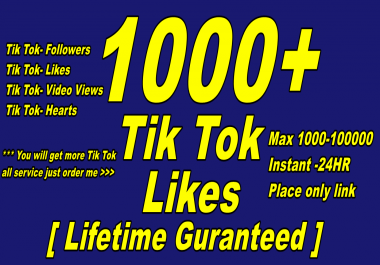 give you real 1000+ Tik Tok- Likes Lifetime Guaranteed
