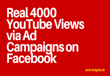 Bring 4000 YouTube Views via ad campaigns on Facebook