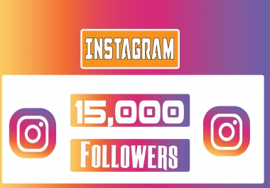 Get 15000 INSTAGRAM followers with 30 days refill guaranty