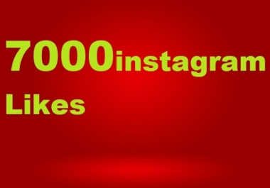 give you 7,000 Instagram likes for