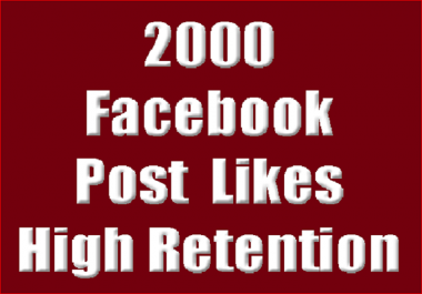 Give you  2,000+ Facebook Post Likes 100% Non Drop, Lifetime guarantee