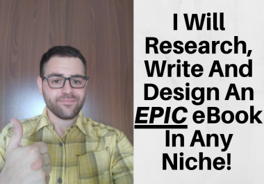 research, write and design an EPIC eBook in ANY Niche