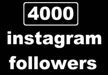 Add 4000 Instagram followers real and permanent