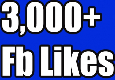 Provide 3000 Facebook likes to your fanpage plus 3k followers