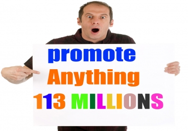 Promote to 113,998,608 (113 MILLIONS) Real People on Facebook For your Business/Website/Product or A for