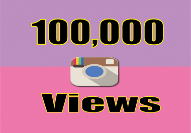 Give You INSTANT 100,000+ Instagram videos views
