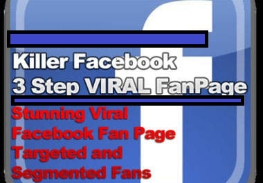 make a Killer Facebook 3 Step VIRAL FanPage for the promotion of your Ad,Website,Link, and drive Targeted and Segmented Fans