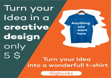 design any thing you want in your t-shirt
