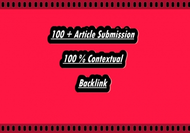 Do 100 + Article Submission Contextual Backlinks For Ranking In Google