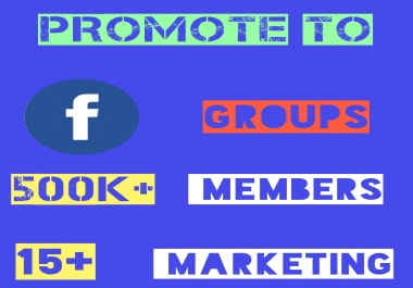Promote your business, website or product to Facebook group having 500k + member and 15+ ad groups