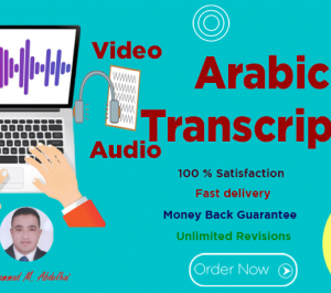 do a fast and flawless audio or video transcription in arabic