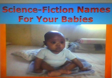 offer you a super list from A to Z consisting Science-Fiction names for your male and female babies