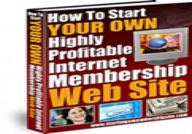 """give you """"How to start your own Highly Profitable Internet Membership Website"""" ebook"""