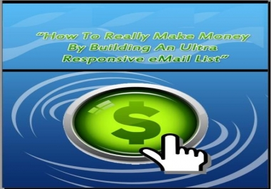 Show You Really Make Money by Building an Ultra Responsive Email List