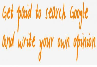 Teach You How to Get Paid to SEARCH Google and Write your Own Opinion