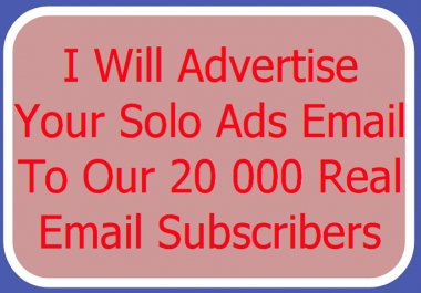 advertise Your Solo Ads Email To Our 20 000 Real Email Subscribers