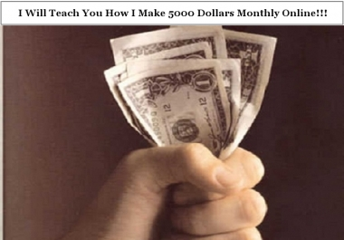 Teach You How I Make 5000 Dollars Monthly Online