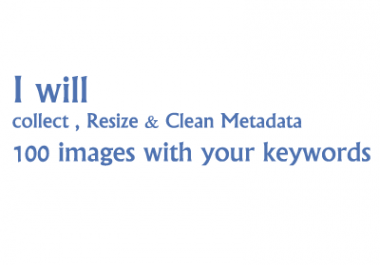 collect, Resize, Clean Metadata 100 Images