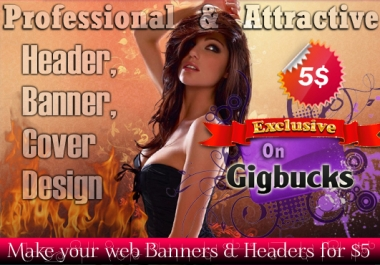 design Killer Professional and Attractive Web Header/Banner/Ads/Covers or editing simply any within 24 hours