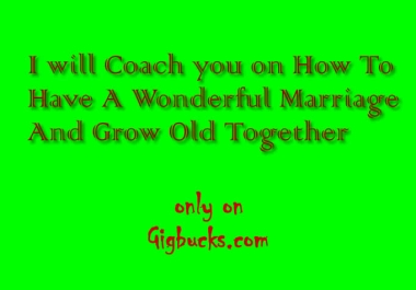 coach you on How To Have A Wonderful Marriage And Grow Old Together