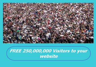 reveal to you a secret website to get over 250,000,000 to your website or blog