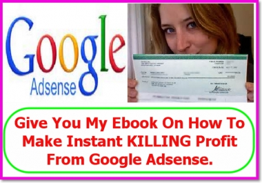 Show You How To Make Instant KILLING Profit From Google Adsense