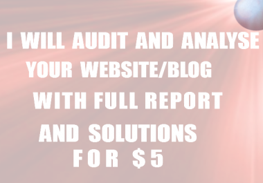 audit and analyse your website/blog with full report and solutions
