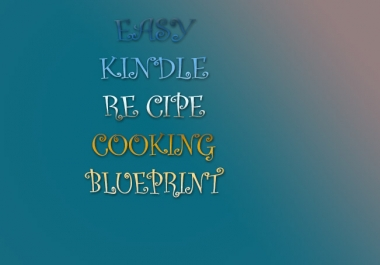 Give you an amazing  blueprint to simple kindle Recipe books creation